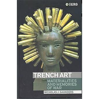 Trench Art Materialities and Memories of War by Saunders & Nicholas J.