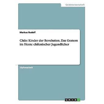 Chile Kinder der Revolution. Das Gestern im Heute chilenischer Jugendlicher by Rudolf & Markus