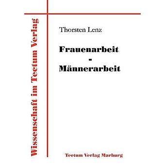 Frauenarbeit  Mnnerarbeit by Lenz & Thorsten