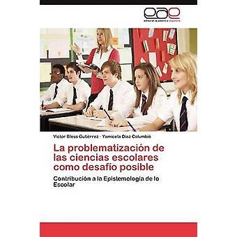 La Problematizacion de Las Ciencias Escolares Como Desafio Posible by Bless Gutierrez Victor