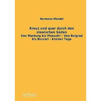 Kreuz Und Quer Durch Den Slawischen Suden by Wendel & Hermann