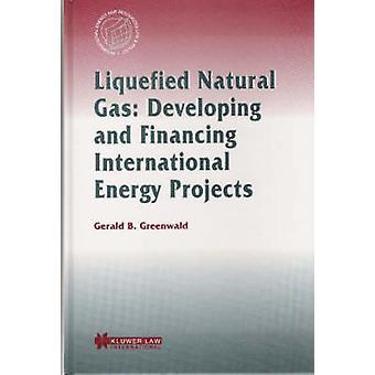 Desarrollo de Gas Natural Licuado y proyectos de financiación internacional de la energía por Greenwald & Gerald B.