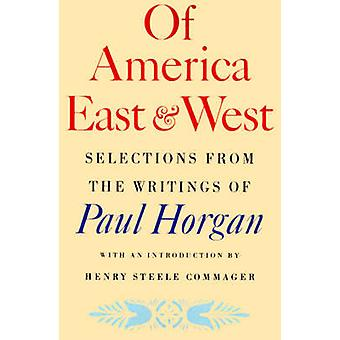OF AMERICA EAST AND WEST by Paul Horgan - 9780374518967 Book