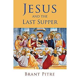 Jesus and the Last Supper by Brant Pitre - 9780802875334 Book