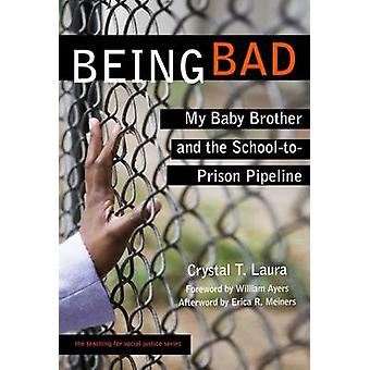 Being Bad - My Baby Brother and the School-to-Prison Pipeline by Cryst