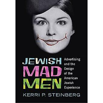 Jewish Mad Men - Advertising and the Design of the American Jewish Exp
