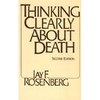 Thinking Clearly About Death (2nd Revised edition) by Jay F. Rosenber