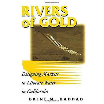 Rivers of Gold - Designing Markets to Allocate Water in California by