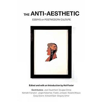 Anti-Aesthetic - Essays on Postmodern Culture by Hal Foster - 97815658