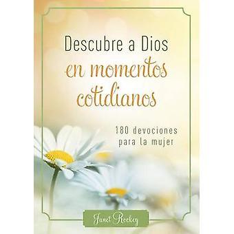 Descubre a Dios En Los Momentos Cotidianos - 180 Devocionales Para La