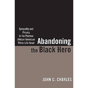 Abandoning the Black Hero - Sympathy and Privacy in the Postwar Africa