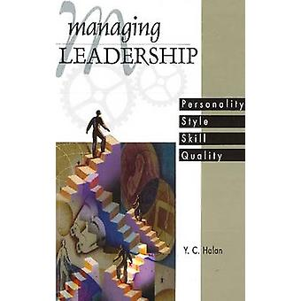 Managing Leadership - Personality - Style - Skill - Quality by Y. C. H