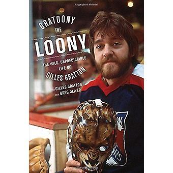 Gratoony the Loony - The Wild - Unpredictable Life of Gilles Gratton b