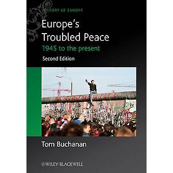 Unruhigen Frieden Europas - 1945 bis zur Gegenwart von Tom Buchanan - 978047