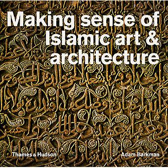Making Sense of islamitische kunst en architectuur bij Adam Barkman - 978050