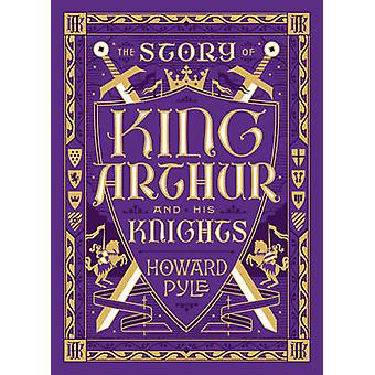 The Story of King Arthur and His Knights by Howard Pyle - 97814351621
