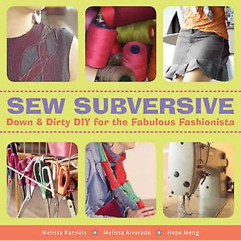 Sew Subversive - Down and Dirty DIY for the Fabulous Fashionista by Me