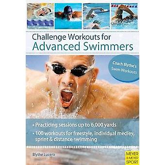 Challenge Workouts for Advanced Swimmers by Blythe Lucero - 978184126