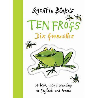 Quentin Blake's Ten Frogs - A Book About Counting in English and Frenc