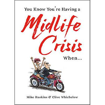 You Know You're Having a Midlife Crisis When... by Clive Whichelow -