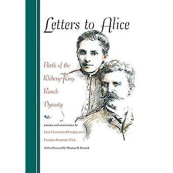 Brieven aan Alice - geboorte van de dynastie Kleberg-koning Ranch door Thomas H