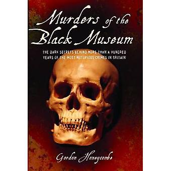 Murders of the Black Museum 1875-1975 - The Dark Secrets Behind a Hund