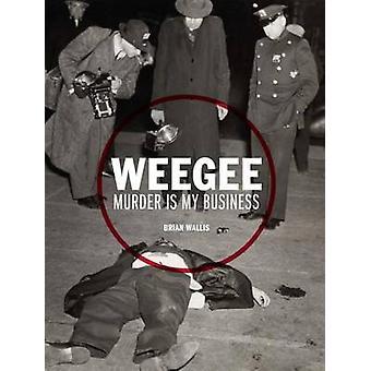Weegee - Murder is My Business by Brian Wallis - 9783791353135 Book