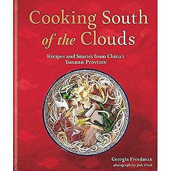 Cooking South of the Clouds: Recipes and stories� from China's Yunnan province