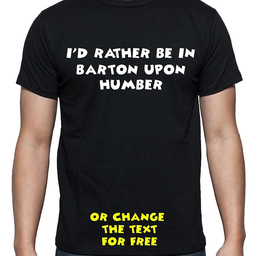 I'd Rather Be In Barton upon humber Black Hand Printed T shirt