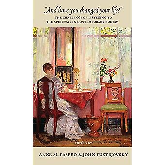 And have you changed your life?: The Challenge of Listening to the Spiritual in Contemporary Poetry