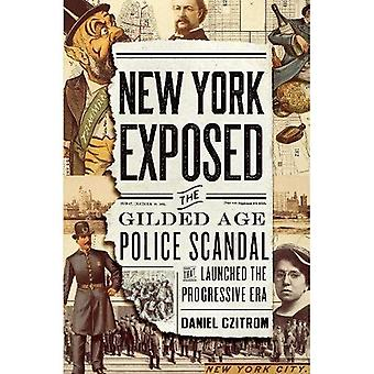 New York Exposed!: The Gilded Age Police Scandal that Launched the Progressive Era