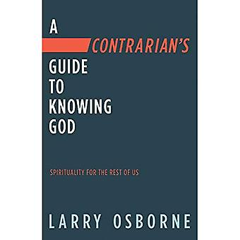 Contrarian's Guide to Knowing God, A: Spiritually� for the Rest of Us