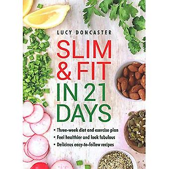 Slim & Fit in 21 Days: Three-week diet and exercise plan * Feel healthier and look fabulous� * Easy-to-follow with delicious recipes