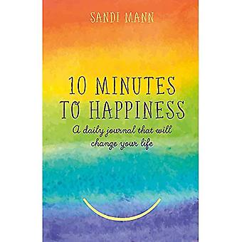 Ten Minutes to Happiness: A daily journal that will change your life