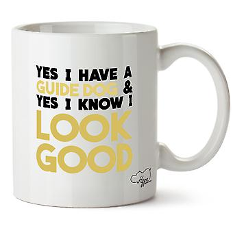 Hippowarehouse Yes I Have A Guide Dog And Yes I Know I Look Good Printed Mug Cup Ceramic 10oz