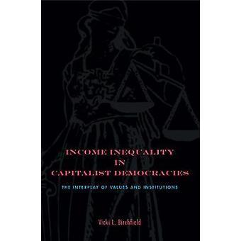 Income Inequality in Capitalist Democracies The Interplay of Values and Institutions by Birchfield & Vicki L.