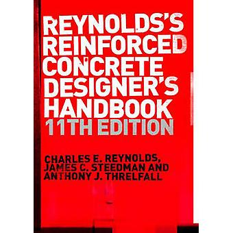Reinforced Concrete Designers Handbook Eleventh Edition by Reynolds & Charles E.