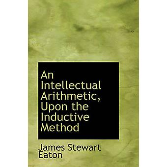 An Intellectual Arithmetic Upon the Inductive Method by Eaton & James Stewart