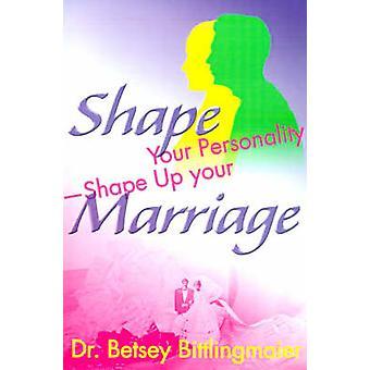 Vorm uw PersonalityShape omhoog uw huwelijk onthullen uw persoonlijkheid patroon versterken uw relatie bereiken wederzijds begrip door Bittlingmaier & Betsey