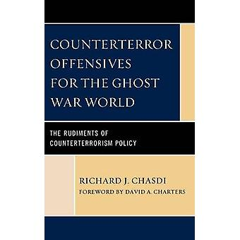 Counterterror Offensives for the Ghost War World The Rudiments of Counterterrorism Policy by Chasdi & Richard