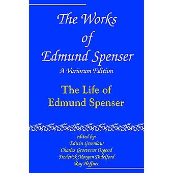 The Works of Edmund Spenser A Variorum Edition by Spenser & Edmund