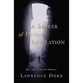 A Bearer of Divine Revelation New and Selected Stories by Dorr & Lawrence