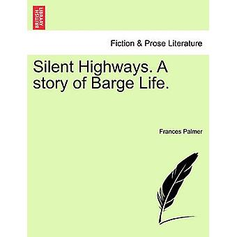 Silent Highways. A story of Barge Life. by Palmer & Frances