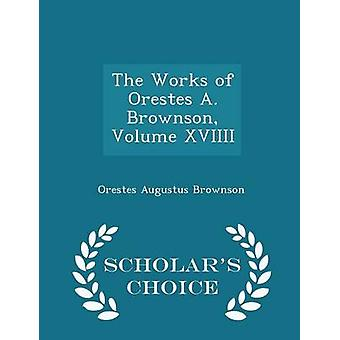 The Works of Orestes A. Brownson Volume XVIIII  Scholars Choice Edition by Brownson & Orestes Augustus