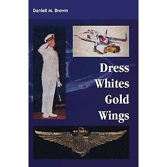 Dress Whites Gold Wings by Brown & Daniell M.
