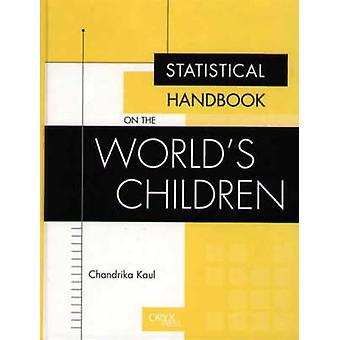 Statistical Handbook on the Worlds Children by Kaul & Chandrika