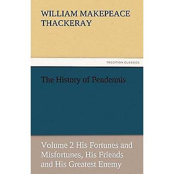 Historien av Pendennis volym 2 hans förmögenheter och motgångar hans vänner och hans största fiende av Thackeray & William Makepeace