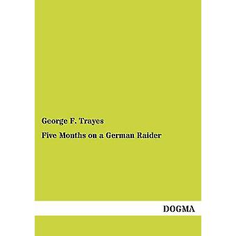 Five Months on a German Raider by Trayes & George F.