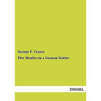 Vijf maanden op een Duitse Raider door Trayes & George F.