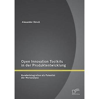 Toolkit di innovazione aperta in der Produktentwicklung der potenziali Kundenintegration als Wertanalyse da Hsch & Alexander